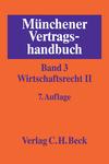 Münchener Vertragshandbuch. Band 3: Wirtschaftsrecht II