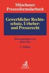 Münchener Prozessformularbuch. Band 5: Gewerblicher Rechtsschutz, Urheber- und Presserecht