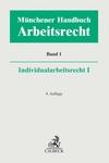 Münchener Handbuch zum Arbeitsrecht. Individualarbeitsrecht I. Band 1